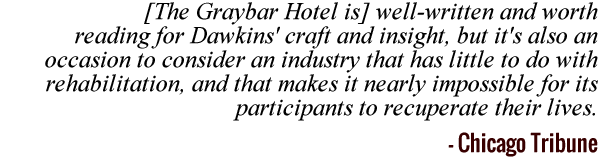The Graybar Hotel is well written and worth reading for Dawkins' craft and insight... - Chicago Tribune